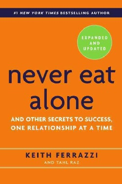 Never Eat Alone: And Other Secrets to Success, One Relationship at a Time (Hardcover)