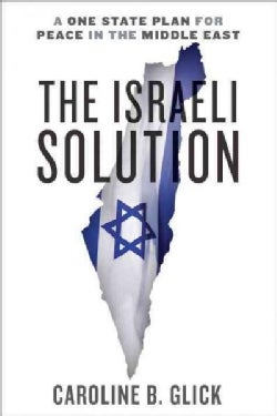 The Israeli Solution: A One-State Plan for Peace in the Middle East (Hardcover)