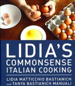 Lidia's Commonsense Italian Cooking: 150 Delicious and Simple Recipes Anyone Can Master (Hardcover)