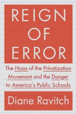 Reign of Error: The Hoax of the Privatization Movement and the Danger to America's Public Schools (Hardcover)