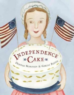 Independence Cake: A Revolutionary Confection Inspired by Amelia Simmons, Whose True History Is Unfortunately Unk... (Hardcover)