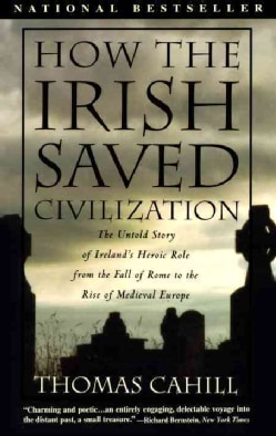 How the Irish Saved Civilization: The Untold Story of Ireland's Heroic Role from the Fall of Rome to the Rise of ... (Paperback)