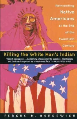 Killing the White Man's Indian: Reinventing Native Americans at the End of the Twentieth Century (Paperback)
