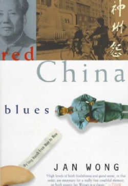 Red China Blues: My Long March from Mao to Now (Paperback)