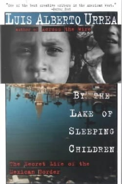By the Lake of Sleeping Children: The Secret Life of the Mexican Border (Paperback)