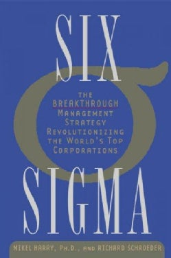 Six Sigma: The Breakthrough Management Strategy Revolutionizing The World's Top Corporations (Paperback)