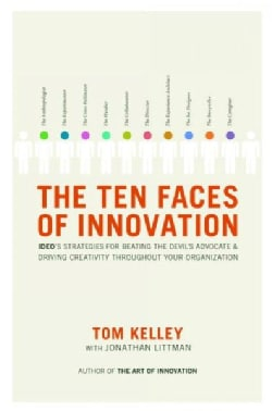 The Ten Faces of Innovation: Ideo's Strategies For Beating The Devil's Advocate & Driving Creativity Throughout Y... (Hardcover)