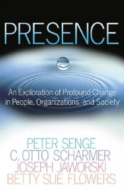 Presence: An Exploration of Profound Change in People, Organizations, and society (Hardcover)