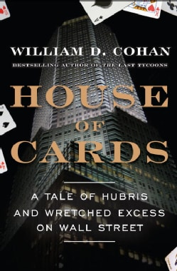 House of Cards: A Tale of Hubris and Wretched Excess on Wall Street (Hardcover)