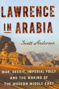 Lawrence in Arabia: War, Deceit, Imperial Folly and the Making of the Modern Middle East (Hardcover)