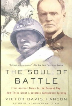 The Soul of Battle: From Ancient Times to the Present Day, How Three Great Liberators Vanquished Tyranny (Paperback)