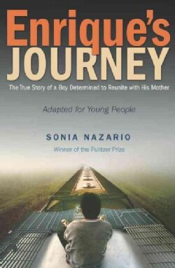 Enrique's Journey: The True Story of a Boy Determined to Reunite With His Mother (Hardcover)