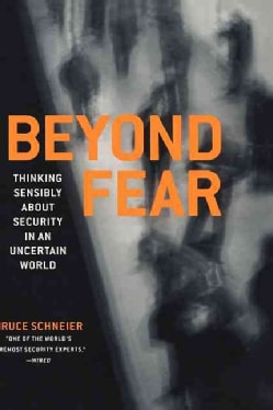 Beyond Fear: Thinking Sensibly About Security in an Uncertain World (Hardcover)
