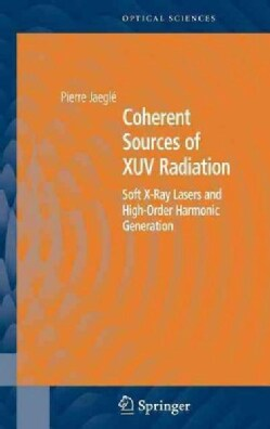 Coherent Sources of Xuv Radiation: Soft X-ray Lasers And High-order Harmonic Generation (Hardcover)