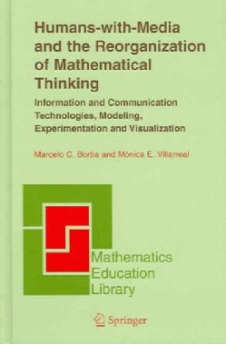 Humans-With-Media And The Reorganization Of Mathematical Thinking: Information And Communication Technologies, Mo... (Hardcover)