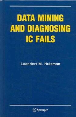 Data Mining And Diagnosing Ic Fails (Hardcover)