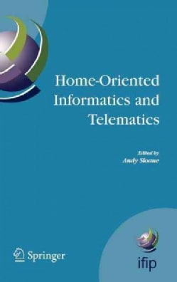 Home-oriented Informatics And Telematics: Proceedings of the Ifip Wg 93 Hoit2005 (Hardcover)