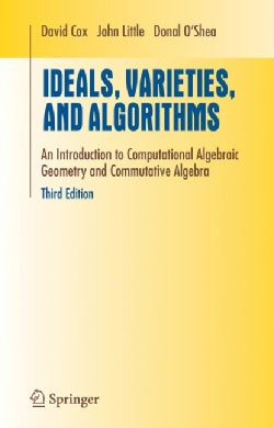 Ideals, Varieties, And Algorithms: An Introduction to Computational Algebraic Geometry And Commutative Algebra (Hardcover)