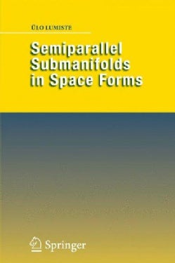 Semiparallel Submanifolds in Space Forms (Hardcover)
