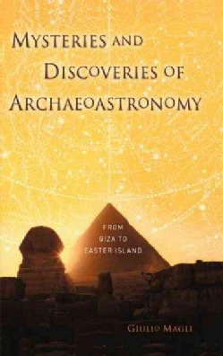 Mysteries and Discoveries of Archaeoastronomy: From Giza to Easter Island (Hardcover)