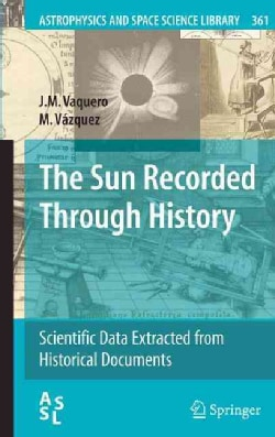 The Sun Recorded Through History: Scientific Data Extracted from Historical Documents (Hardcover)