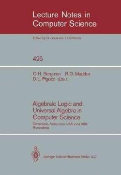 Algebraic Logic and Universal Algebra in Computer Science. Conference, Ames, Iowa, Usa, June 1-4, 1988. Proceedings (Paperback)