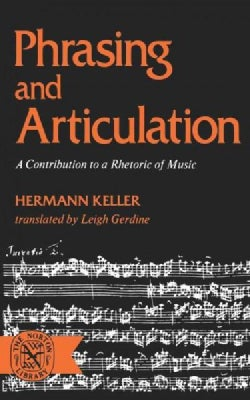 Phrasing and Articulation; A Contribution to a Rhetoric of Music, With 152 Musical Examples. (Paperback)