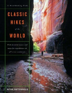 Classic Hikes Of The World: 23 Breathtaking Treks with detailed routes and maps for expeditions on six continents (Hardcover)