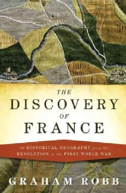 The Discovery of France: A Historical Geography from the Revolution to the First World War (Hardcover)
