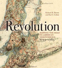 Revolution: Mapping the Road to American Independence, 1755-1783 (Hardcover)