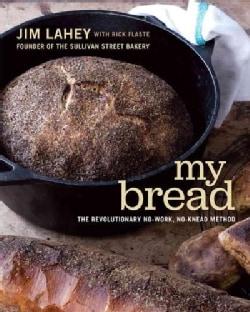My Bread: The Revolutionary No-Work, No-Knead Method (Hardcover)
