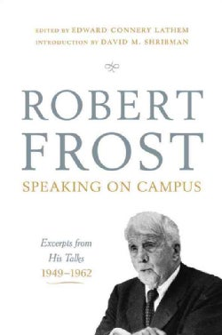 Robert Frost: Speaking on Campus: Excerpts from His Talks, 1949-1962 (Hardcover)