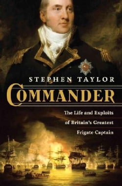 Commander: The Life and Exploits of Britain's Greatest Frigate Captain (Hardcover)