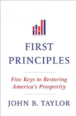 First Principles: Five Keys to Restoring America's Prosperity (Hardcover)