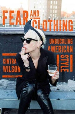 Fear and Clothing: Unbuckling American Fashion (Hardcover)
