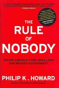 The Rule of Nobody: Saving America from Dead Laws and Broken Government (Hardcover)
