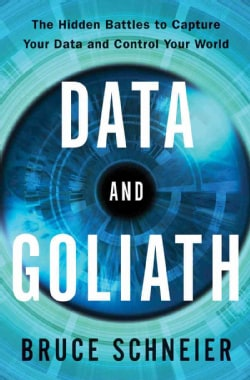 Data and Goliath: The Hidden Battles to Collect Your Data and Control Your World (Hardcover)