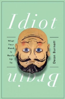 Idiot Brain: What Your Head Is Really Up to (Hardcover)