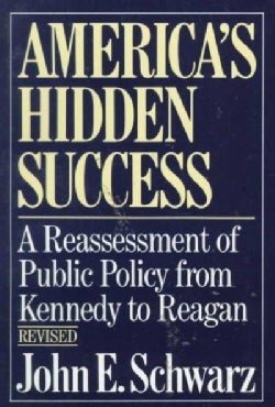 America's Hidden Success: A Reassessment of Public Policy from Kennedy to Reagan (Paperback)