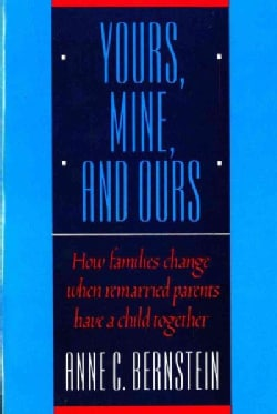 Yours, Mine, and Ours: How Families Change When Remarried Parents Have a Child Together (Paperback)