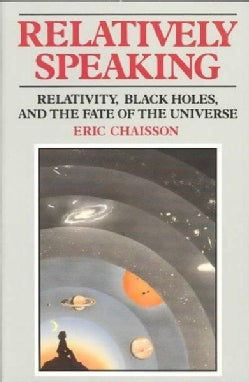 Relatively Speaking: Relativity, Black Holes, and the Fate of the Universe (Paperback)
