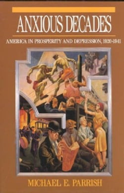 Anxious Decades: America in Prosperity and Depression 1920-1941 (Paperback)