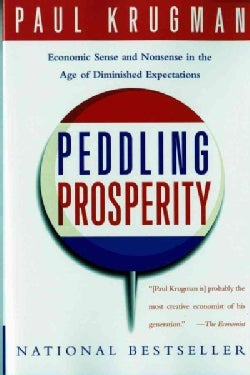 Peddling Prosperity: Economic Sense and Nonsense in an Age of Diminished Expectations (Paperback)