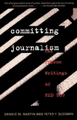 Committing Journalism: The Prison Writings of Red Hog (Paperback)