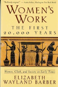 Women's Work: The First 20,000 Years : Women, Cloth, and Society in Early Times (Paperback)