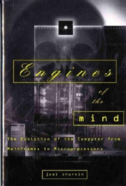 Engines of the Mind: The Evolution of the Computer from Mainframes to Microprocessors (Paperback)