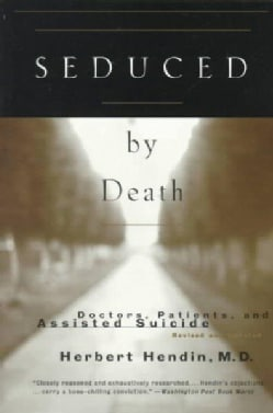 Seduced by Death: Doctors, Patients and Assisted Suicide (Paperback)
