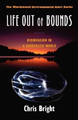 Life Out of Bounds: Bioinvasion in a Borderless World (Paperback)