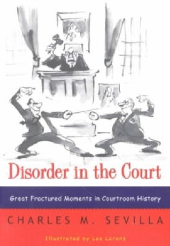 Disorder in the Court: Great Fractured Moments in Courtroom History (Paperback)