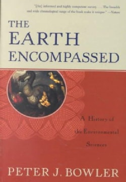 The Earth Encompassed: A History of the Environmental Sciences (Paperback)